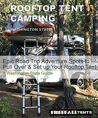 Road Trips for Rooftop Tent Camping Washington State : Epic Adventure Spots to Pull Over & Set up Your Tent (Freefall Tents Road Trips) (English Edition)