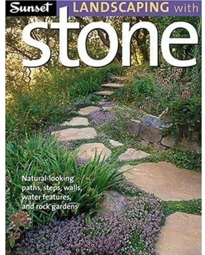 Sunset Landscaping with Stone: Natural-Looking Paths, Steps, Walls, Water Features, and Rock Gardens
