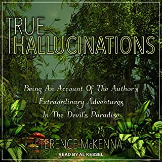 True Hallucinations     Being an Account of the Author's Extraordinary Adventures in the Devil's Paradise              By:                                                                                                                                 Terence McKenna                               Narrated by:                                                                                                                                 Al Kessel                      Length: 9 hrs and 16 mins     12 ratings     Overall 4.8