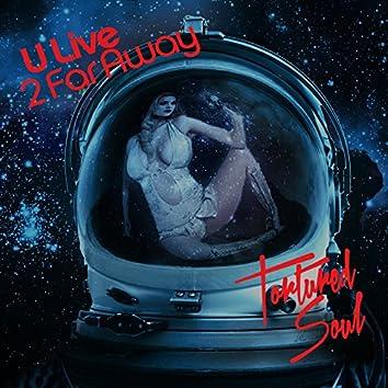 U Live 2 Far Away