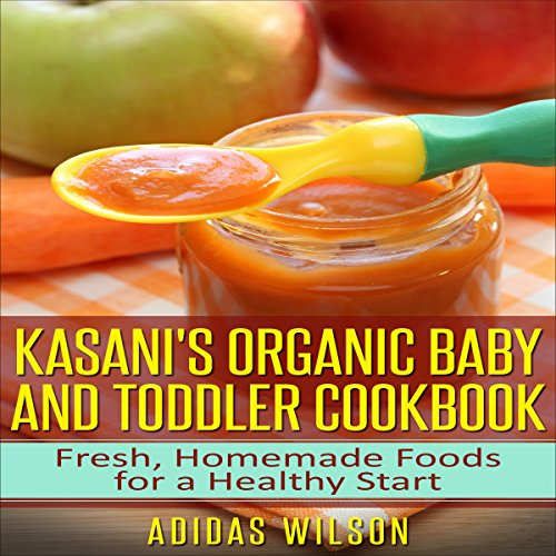 Kasani's Organic Baby and Toddler CookBook audiobook cover art