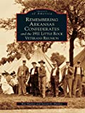 Remembering Arkansas Confederates and the 1911 Little Rock Veterans Reunion (Images of America) (English Edition)