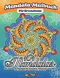 Mandala Malbuch für Erwachsene: 101 wunderschöne Mandalas zum Ausmalen für Entspannung und Stressabbau - Hochwertiges Ausmalbuch zum Abschalten und Förderung der Kreativität