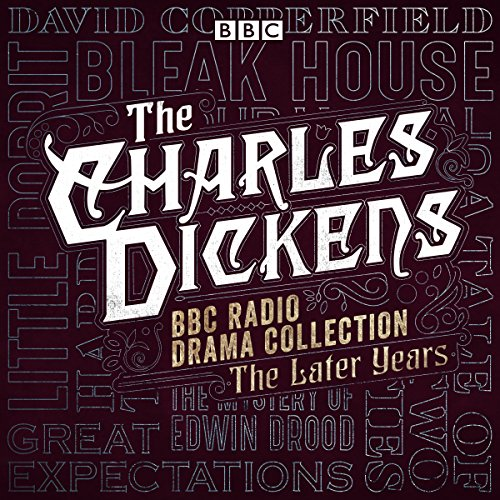 The Charles Dickens BBC Radio Drama Collection: The Later Years     Eight BBC Radio Full-Cast Dramatisations              Written by:                                                                                                                                 Charles Dickens                               Narrated by:                                                                                                                                 Robert Glenister,                                                                                        Robert Lindsay,                                                                                        Ian Holm,                   and others                 Length: 36 hrs and 35 mins     Not rated yet     Overall 0.0