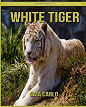 White Tiger: Amazing Fun Facts and Pictures about White Tiger for Kids