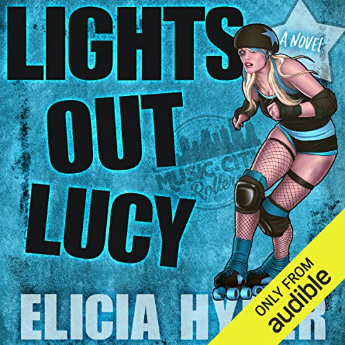 Lights Out Lucy     A Music City Rollers Novel              By:                                                                                                                                 Elicia Hyder                               Narrated by:                                                                                                                                 Callie Dalton                      Length: 10 hrs and 26 mins     1 rating     Overall 5.0