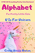 Alphabet: A To Z Of Everything Pretty, Cute And Sweet For Little Girls Ages 0-5 (ABC Book, Baby Book, Children's Book, Toddler Book)
