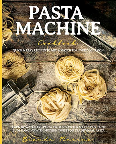 Pasta Machine Cookbook: Quick & Easy Recipes to Mix & Match for Every Occasion - Learn How to Make Pasta from Scratch & Make Your Taste Buds Dancing with Modern Twists on Traditional Pasta by [Brenda Marino]