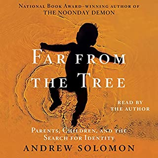 Far from the Tree     Parents, Children and the Search for Identity              By:                                                                                                                                 Andrew Solomon                               Narrated by:                                                                                                                                 Andrew Solomon                      Length: 40 hrs and 37 mins     1,156 ratings     Overall 4.5