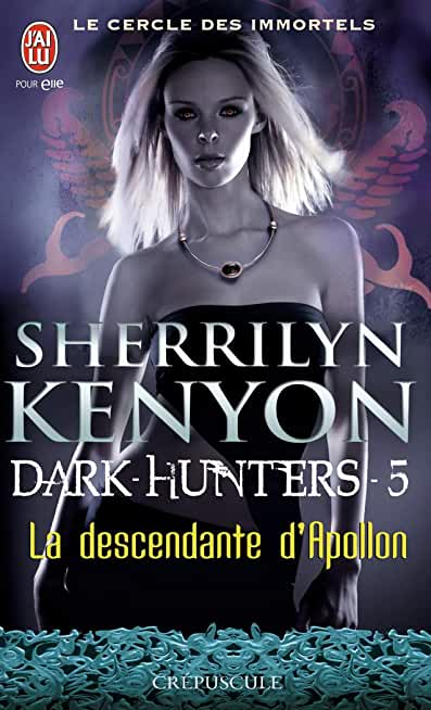Le cercle des immortels - Dark-Hunters, 5 : La descendante d'Apollon