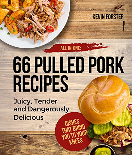 Pulled Pork Recipes:: 66 Pulled Pork Recipes – Juicy, Tender and Dangerously Delicious (pulled pork cookbook, barbeque cookbook, meat cookbook Book 1)