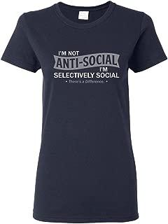 I'm not Anti-Social. I'm Selectively Social. Funny Women's T Shirts