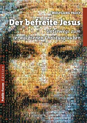 Der befreite Jesus: Unterwegs zum erwachsenen Christusglauben