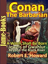 A Witch Shall Be Born, Jewels of Gwahlur, Beyond the Black River: Conan the Barbarain