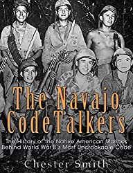Image: The Navajo Code Talkers: The History of the Native American Marines Behind World War II's Most Uncrackable Code | Kindle Edition | by Charles River Editors (Author), Chester Smith (Author). Publisher: Charles River Editors (February 8, 2016)
