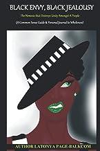 BLACK ENVY, BLACK JEALOUSY: The Nemesis that Destroys Unity Amongst A People (A Common-sense Guide & Personal Journal To W...