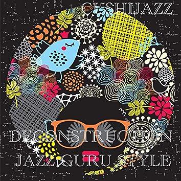 Deconstruction (Jazz Guru Style)
