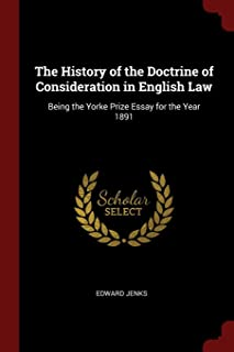 The History of the Doctrine of Consideration in English Law: Being the Yorke Prize Essay for the Year 1891
