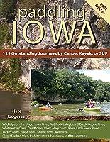 Paddling Iowa: 129 Outstanding Journeys by Canoe, Kayak, or SUP