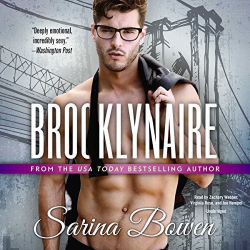 Brooklynaire                   Written by:                                                                                                                                 Sarina Bowen                               Narrated by:                                                                                                                                 Zachary Webber,                                                                                        Virginia Rose,                                                                                        Joe Hempel                      Length: 9 hrs and 38 mins     12 ratings     Overall 4.8
