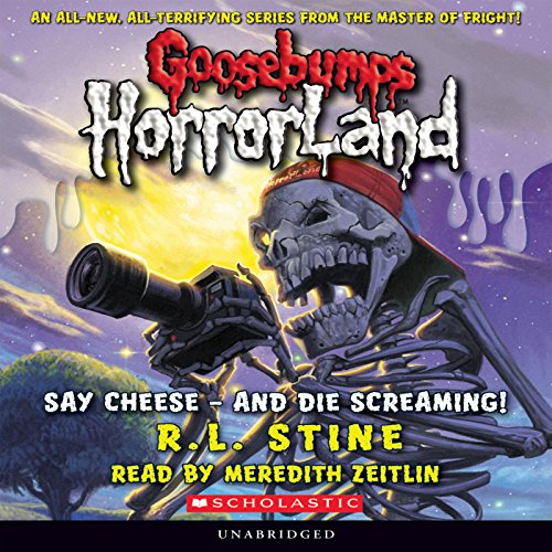 Goosebumps HorrorLand, Book 8     Say Cheese - And Die Screaming!              By:                                                                                                                                 R. L. Stine                               Narrated by:                                                                                                                                 Meredith Zietlan                      Length: 2 hrs and 25 mins     51 ratings     Overall 4.1