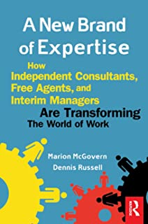 A New Brand of Expertise: How Independent Consultants, Free Agents and Interim Managers Are Transforming the World of Work