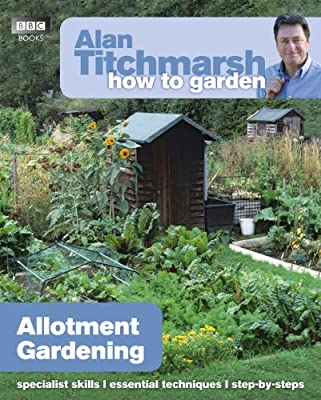 Alan Titchmarsh How to Garden: Allotment Gardening from BBC Books