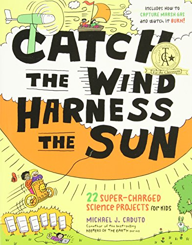 Image of Catch the Wind, Harness the Sun: 22 Super-Charged Projects for Kids