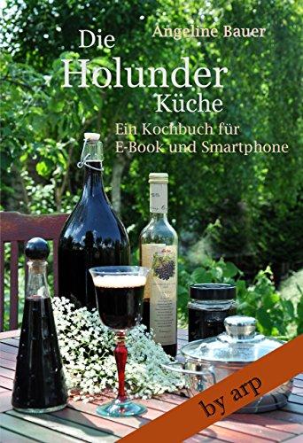 Die Holunderküche (Kochbuch by arp 1)