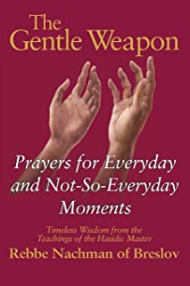 The Gentle Weapon: Prayers for Everyday and Not-so-Everyday Moments: Timeless Wisdom from Rebbe Nachman of Breslov
