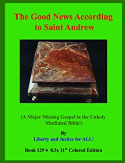 The Good News According to Saint Andrew!: (A Major Missing Gospel in the Unholy Mutilated Bible!)