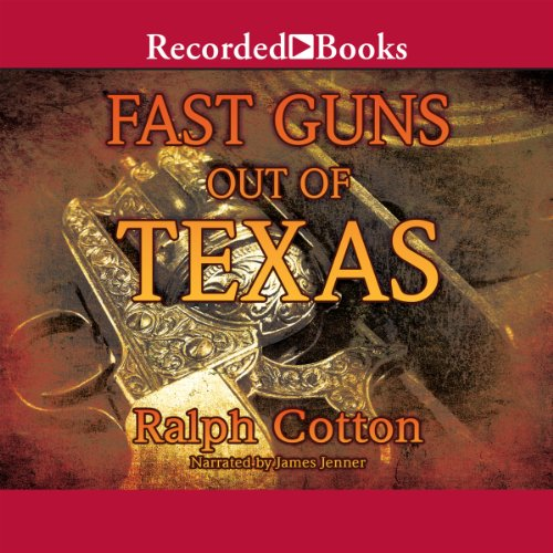 Fast Guns Out of Texas                   By:                                                                                                                                 Ralph Cotton                               Narrated by:                                                                                                                                 James Jenner                      Length: 8 hrs and 24 mins     19 ratings     Overall 4.2