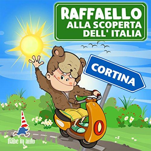 Raffaello alla scoperta dell'Italia - Cortina. Un Criceto a Cortina copertina