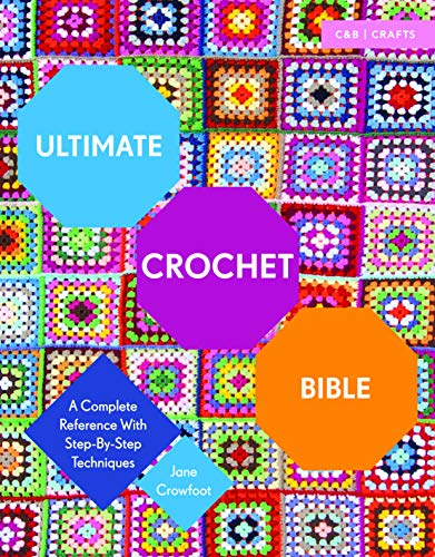 Ultimate Crochet Bible: A Complete Reference with Step-by-Step Techniques (Ultimate Guides)