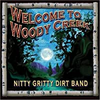 Welcome To Woody Creek by Nitty Gritty Dirt Band (2004-09-21)