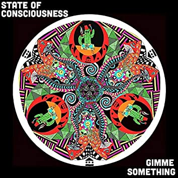 State of Consciousness / Gimme Something
