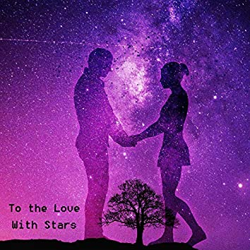 To the Love With Stars