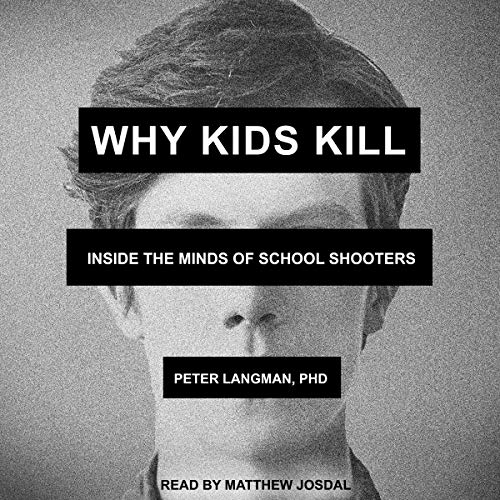 Why Kids Kill     Inside the Minds of School Shooters              By:                                                                                                                                 Peter Langman PhD                               Narrated by:                                                                                                                                 Matthew Josdal                      Length: 8 hrs and 32 mins     Not rated yet     Overall 0.0