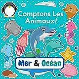 Comptons Les Animaux Mer & Océan: Livre de Jeux de Devinettes Sur la vie Marine Pour Les Enfants D'âge Préscolaire, de 3 à 6 ans - Casse - Tête Amusants, Trouver des Animaux et Apprendre des Nombres