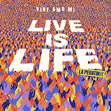 Live Is Life (Vine amb mi)