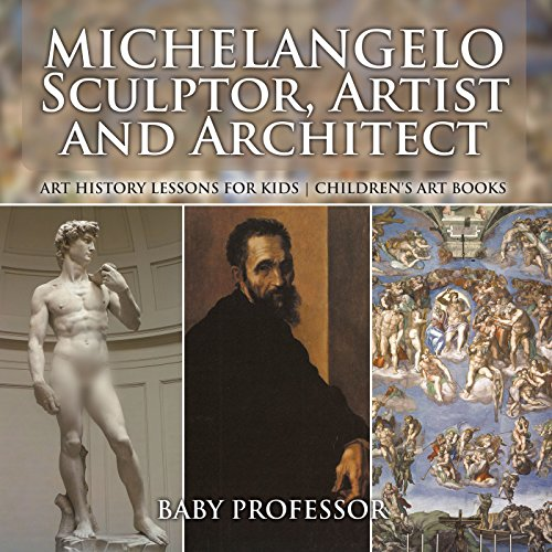 Michelangelo: Sculptor, Artist and Architect - Art History Lessons for Kids | Children's Art Books (English Edition)