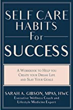 Self Care Habits for Success: A Workbook to Help You Create Your Dream Life and Slay Your Goals