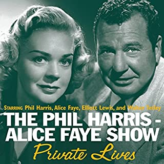 The Phil Harris - Alice Faye Show: Private Lives                   By:                                                                                                                                 Original Radio Broadcast                               Narrated by:                                                                                                                                 Phil Harris,                                                                                        Alice Faye,                                                                                        Elliott Lewis,                   and others                 Length: 9 hrs and 48 mins     3 ratings     Overall 5.0