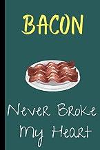 BACON NEVER BROKE MY HEART: Cute bacon notebook for women