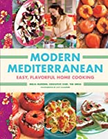 Modern Mediterranean: Easy, Colorful, Full-Flavored Home Cooking