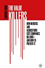 The Value Killers: How Mergers and Acquisitions Cost Companies Billions—And How to Prevent It (English Edition)