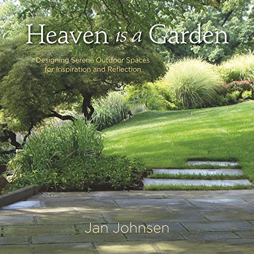Heaven is a Garden: Designing Serene Spaces for Inspiration and Reflection (English Edition)