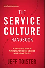 The Service Culture Handbook: A Step-by-Step Guide to Getting Your Employees Obsessed with Customer Service Kindle Edition