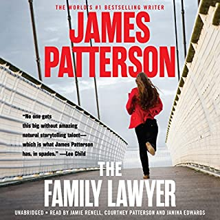 The Family Lawyer                   Written by:                                                                                                                                 James Patterson                               Narrated by:                                                                                                                                 Jamie Renell                      Length: 10 hrs     8 ratings     Overall 3.3