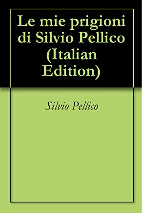 Le mie prigioni di Silvio Pellico
